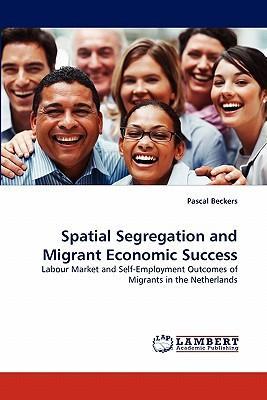 Spatial Segregation and Migrant Economic Success