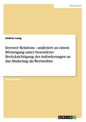 Investor Relations - analysiert an einem Börsengang unter besonderer Berücksichtigung der Anforderungen an das Marketing als Werttreiber