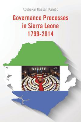 Governance Processes in Sierra Leone 1799-2014