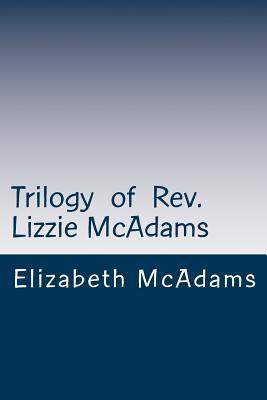 Trilogy of Rev. Lizzie Mcadams