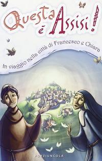 Questa è Assisi. Viaggio illustrato nella città di Francesco e Chiara. Ediz. illustrata