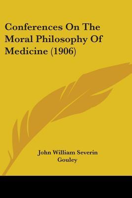 Conferences On The Moral Philosophy Of Medicine