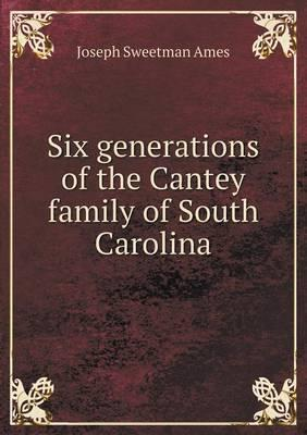 Six Generations of the Cantey Family of South Carolina