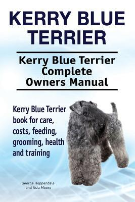 Kerry Blue Terrier. Kerry Blue Terrier Complete Owners Manual. Kerry Blue Terrier book for care, costs, feeding, grooming, health and training.