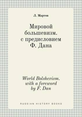 World Bolshevism. with a Foreword by F. Dan