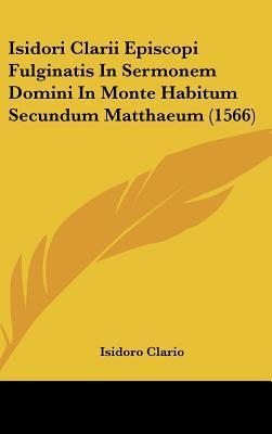 Isidori Clarii Episcopi Fulginatis in Sermonem Domini in Monte Habitum Secundum Matthaeum (1566)