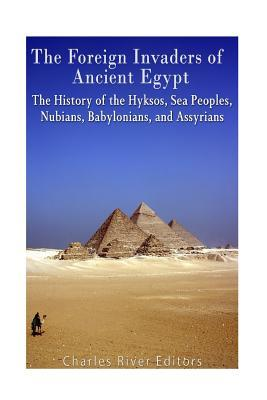 The Foreign Invaders of Ancient Egypt