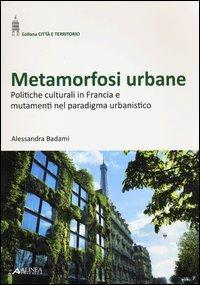 Metamorfosi urbane. Politiche culturali in Francia e mutamenti nel paradigma urbanistico