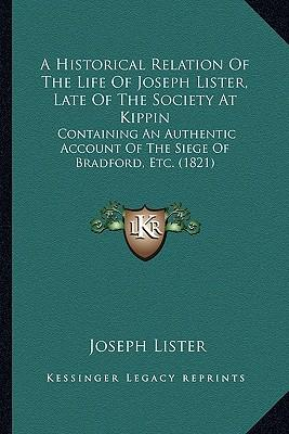 A   Historical Relation of the Life of Joseph Lister, Late of the Society at Kippin