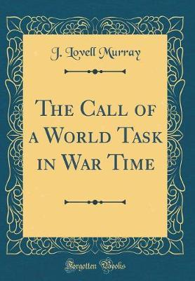 The Call of a World Task in War Time (Classic Reprint)