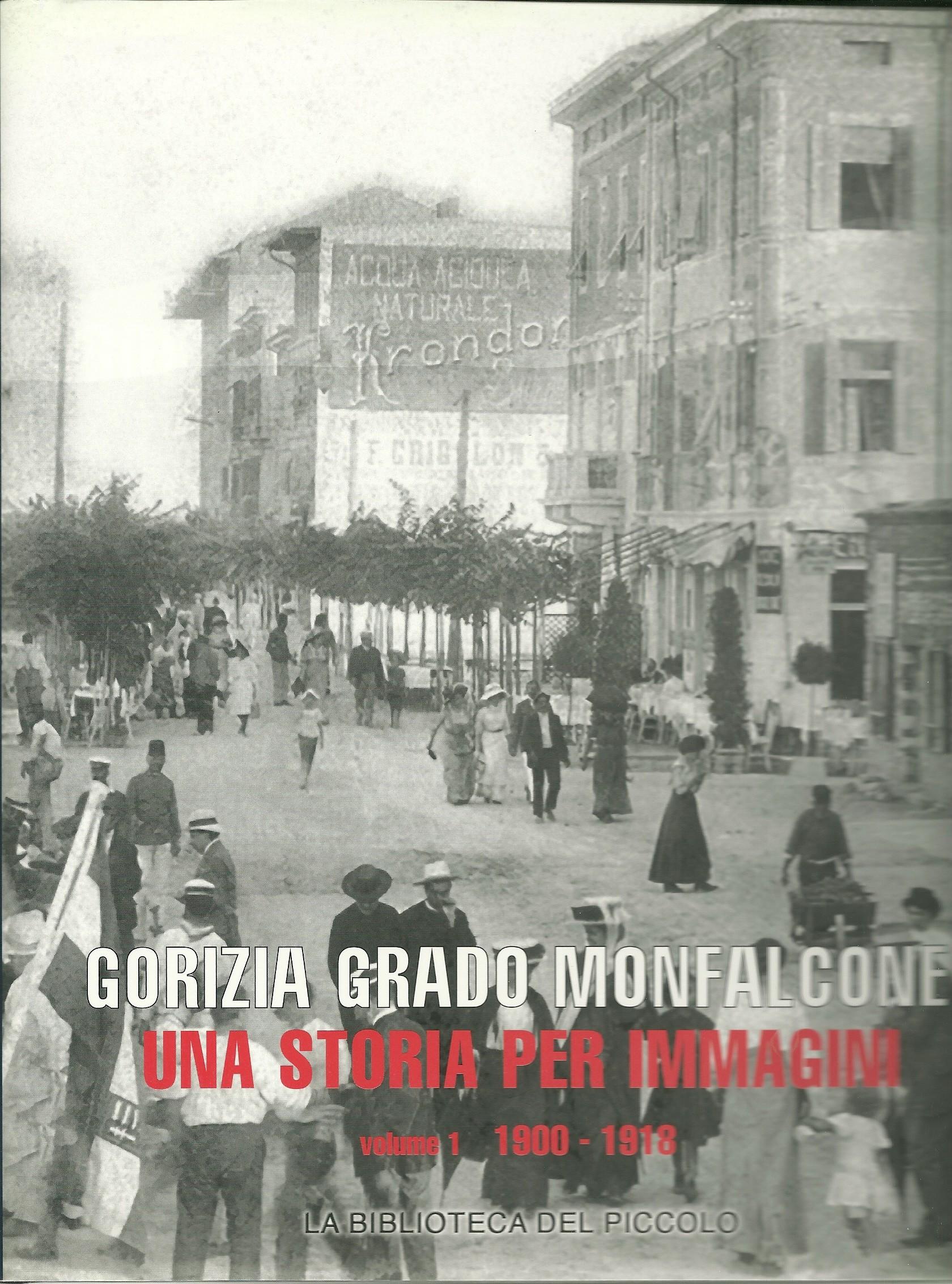 Gorizia, Grado, Monfalcone: una storia per immagini - Vol. 1