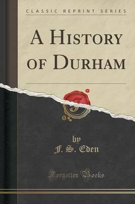 A History of Durham (Classic Reprint)