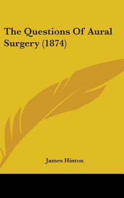 The Questions of Aural Surgery (1874)