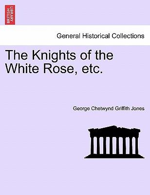 The Knights of the White Rose, etc.