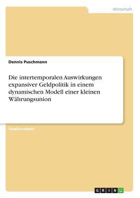 Die intertemporalen Auswirkungen expansiver Geldpolitik in einem dynamischen Modell einer kleinen Währungsunion