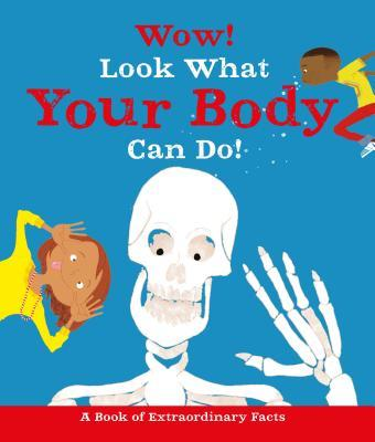 Wow! Look What Your Body Can Do!