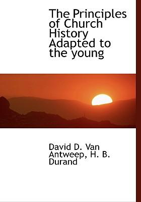The Principles of Church History Adapted to the Young
