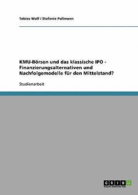 KMU-Börsen und das klassische IPO. Finanzierungsalternativen und Nachfolgemodelle für den Mittelstand?
