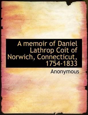 A Memoir of Daniel Lathrop Coit of Norwich, Connecticut, 1754-1833