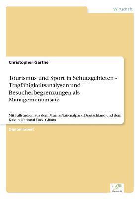 Tourismus und Sport in Schutzgebieten - Tragfähigkeitsanalysen und Besucherbegrenzungen als Managementansatz