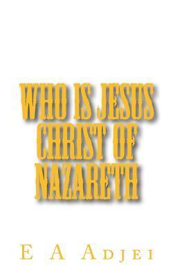 Who Is Jesus Christ of Nazareth