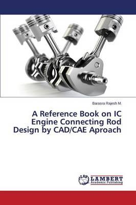 A Reference Book on IC Engine Connecting Rod Design by CAD/CAE Aproach