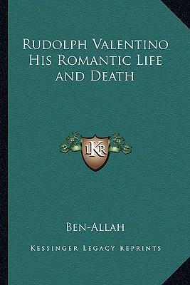Rudolph Valentino His Romantic Life and Death Rudolph Valentino His Romantic Life and Death