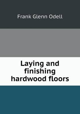 Laying and Finishing Hardwood Floors