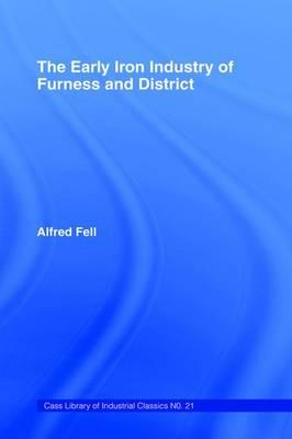 The Early Iron Industry of Furness and Districts