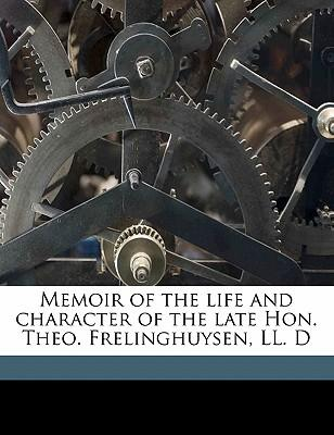 Memoir of the Life and Character of the Late Hon. Theo. Frelinghuysen, LL. D