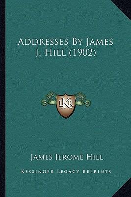 Addresses by James J. Hill (1902)
