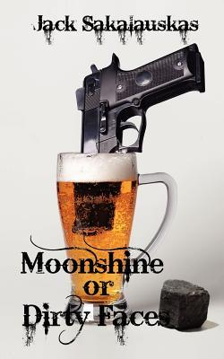 Moonshine or Dirty Faces