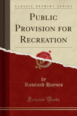 Public Provision for Recreation (Classic Reprint)