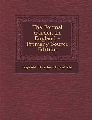 The Formal Garden in England - Primary Source Edition