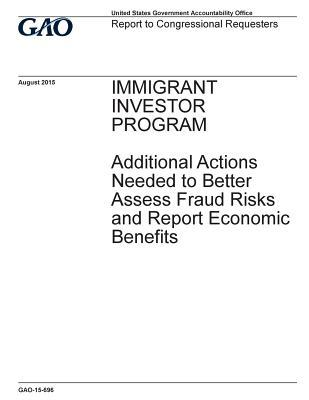 Immigrant Investor Program, Additional Actions Needed to Better Assess Fraud Risks and Report Economic Benefits