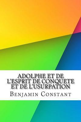 Adolphe Et De L'esprit De Conquete Et De L'usurpation