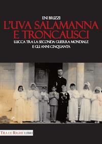 L'uva salamanna e Troncausci. Lucca tra la seconda guerra mondiale e gli anni Cinquanta