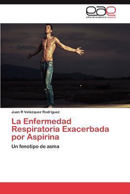 La Enfermedad Respiratoria Exacerbada por Aspirina