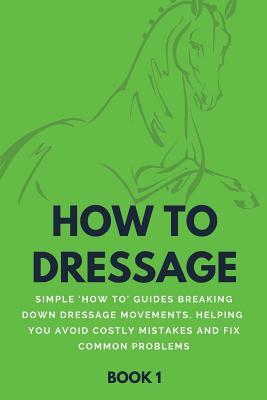 How To Dressage (Book 1)