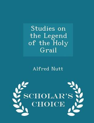 Studies on the Legend of the Holy Grail - Scholar's Choice Edition
