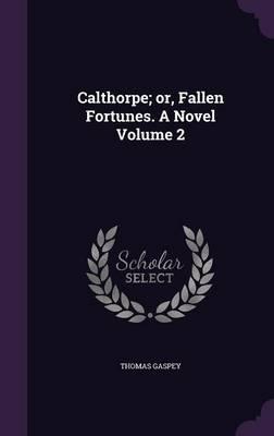 Calthorpe; Or, Fallen Fortunes. a Novel Volume 2