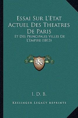 Essai Sur L'Etat Actuel Des Theatres de Paris