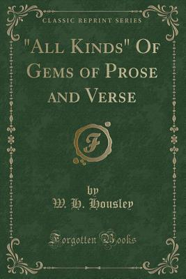 """All Kinds"" Of Gems of Prose and Verse (Classic Reprint)"