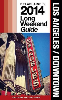 Delaplaine's Los Angeles/Downtown 2014 Long Weekend Guide