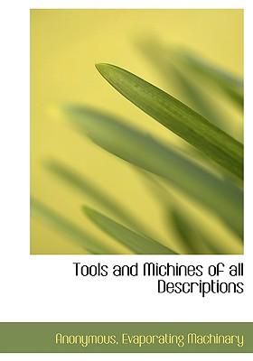 Tools and Michines of All Descriptions