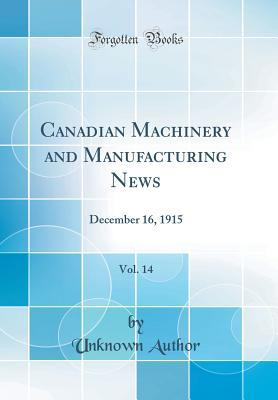 Canadian Machinery and Manufacturing News, Vol. 14