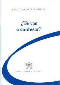 Te vas a confesar?
