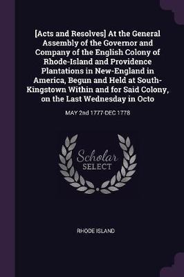 [acts and Resolves] at the General Assembly of the Governor and Company of the English Colony of Rhode-Island and Providence Plantations in New-Englan