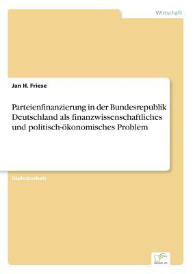 Parteienfinanzierung in der Bundesrepublik Deutschland als finanzwissenschaftliches und politisch-ökonomisches Problem