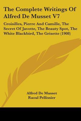 The Complete Writings Of Alfred De Musset
